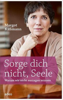 Sorge dich nicht, Seele von Johlige-Tolstoy,  Kristina, Käßmann,  Margot
