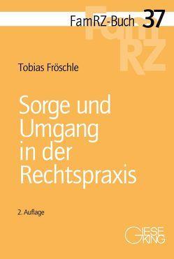 Sorge und Umgang in der Rechtspraxis von Fröschle,  Tobias
