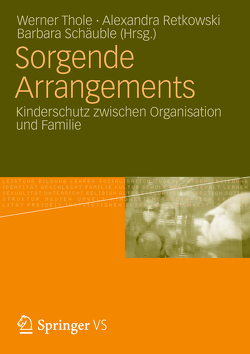 Sorgende Arrangements von Retkowski,  Alexandra, Schäuble,  Barbara, Thole,  Werner
