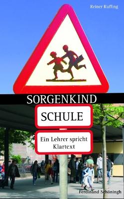 Sorgenkind Schule von Ruffing,  Reiner