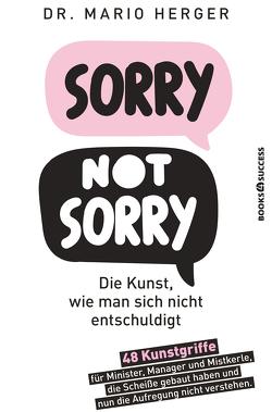 Sorry not sorry: Die Kunst wie man sich nicht entschuldigt von Herger,  Mario