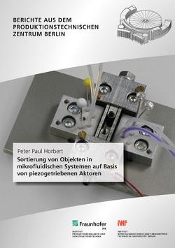 Sortierung von Objekten in mikrofluidischen Systemen auf Basis von piezogetriebenen Aktoren. von Horbert,  Peter Paul, Uhlmann,  Eckart