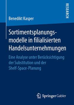 Sortimentsplanungsmodelle in filialisierten Handelsunternehmungen von Kasper,  Benedikt
