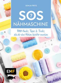 SOS Nähmaschine – 100 Hacks, Tipps & Tricks, die dir das Nähen leichter machen von Fritz,  Sonja