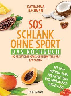 SOS Schlank ohne Sport – Das Kochbuch von Bachman,  Katharina