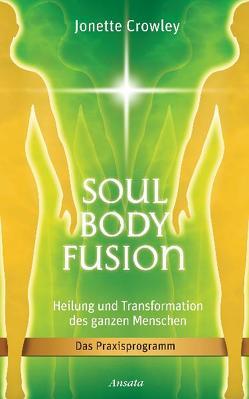 Soul Body Fusion von Crowley,  Jonette, Miethe,  Manfred