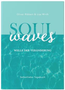 SOUL WAVES – das Selbstliebe-Tagebuch | Selbstliebe lernen, Blockierungen auflösen | Übungsbuch für 12 Wochen | Ritual für morgens und abends mit 12 Wochenaufgaben von Ribbert,  Oliver, Wirth,  Lisa