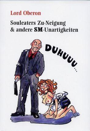 Souleaters Zu-Neigung & andere SM-Unartigkeiten von Oberon,  Lord