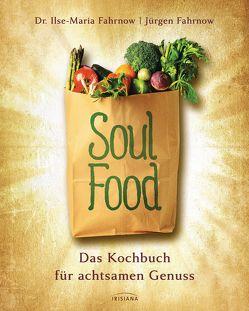 Soulfood – das Kochbuch für achtsamen Genuss von Fahrnow,  Ilse-Maria, Fahrnow,  Jürgen