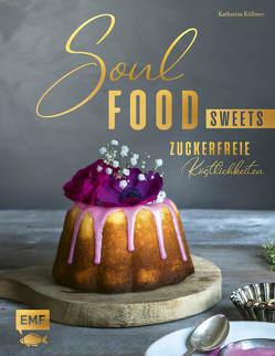 Soulfood Sweets – Zuckerfreie Köstlichkeiten von Küllmer,  Katharina