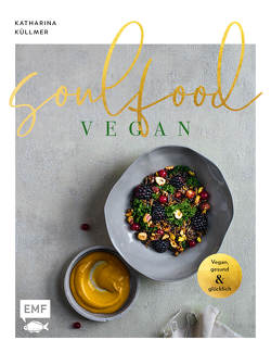 Soulfood – Vegan, gesund und glücklich von Küllmer,  Katharina