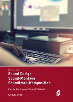 Sound-Design, Sound-Montage, Soundtrack-Komposition (3. Auflage) von Lensing,  Jörg Udo
