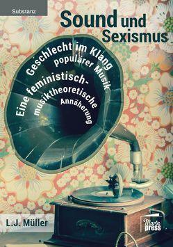 Sound und Sexismus – Geschlecht im Klang populärer Musik von L. J.,  Müller