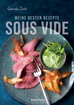 Sous Vide – Die besten Rezepte für zartes Fleisch, saftigen Fisch und aromatisches Gemüse von Scolik,  Gabriela
