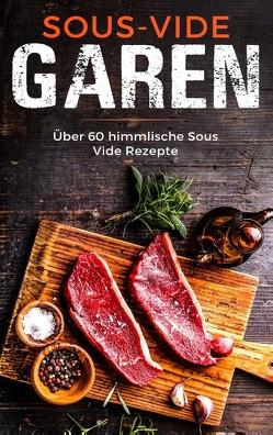Sous Vide Garen wie ein Profi – Das Sous Vide Garen Kochbuch für Anfänger von Müller ,  Sabrina