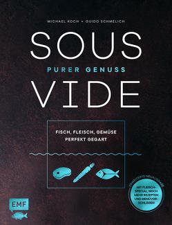 Sous-Vide – Purer Genuss: Fisch, Fleisch, Gemüse perfekt gegart von Koch,  Michael, Schmelich,  Guido