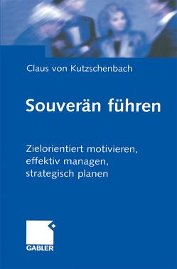 Souverän führen von Kutzschenbach,  Claus