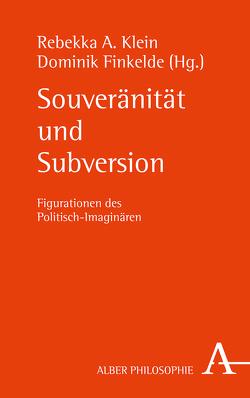Souveränität und Subversion von Finkelde,  Dominik, Klein,  Rebekka A.
