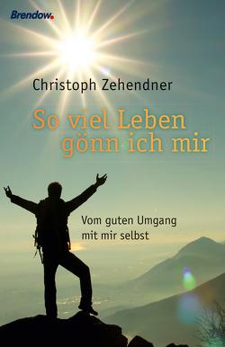 Soviel Leben gönn ich mir von Zehendner,  Christoph