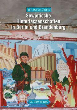 Sowjetische Hinterlassenschaften in Berlin und Brandenburg von Büttner,  Stefan, Morré,  Jörg