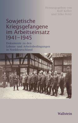 Sowjetische Kriegsgefangene im Arbeitseinsatz 1941-1945 von Keller,  Rolf, Petry,  Silke