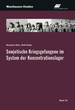 Sowjetische Kriegsgefangene im System der nationalsozialistischen Konzentrationslager von Keller,  Rolf, Otto,  Reinhard
