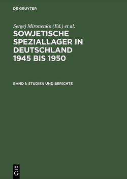 Sowjetische Speziallager in Deutschland 1945 bis 1950 / Studien und Berichte von Mironenko,  Sergej, Niethammer,  Lutz, Plato,  Alexander von