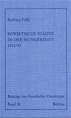 Sowjetische Städte in der Hungersnot 1932/33 von Falk,  Barbara