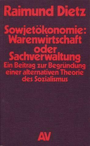 Sowjetökonomie: Warenwirtschaft oder Sachverwaltung von Dietz,  Raimund