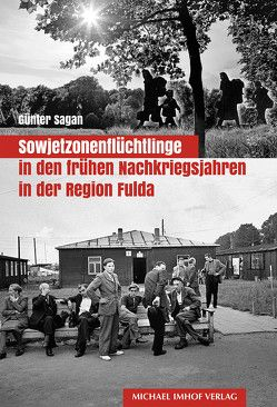 Sowjetzonenflüchtlinge in den frühen Nachkriegsjahren in der Region Fulda von Sagan,  Günter