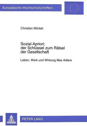 Sozial-Apriori: der Schlüssel zum Rätsel der Gesellschaft von Möckel,  Christian