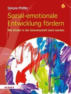 Sozial-emotionale Entwicklung fördern von Pfeffer,  Simone, Schmidt,  Hartmut W.