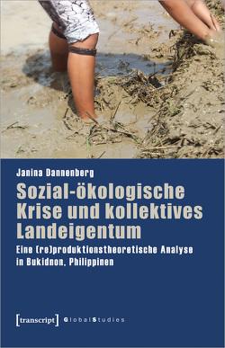 Sozial-ökologische Krise und kollektives Landeigentum von Dannenberg,  Janina