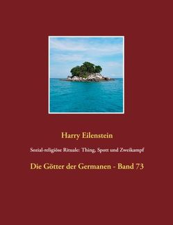 Sozial-religiöse Rituale: Thing, Spott und Zweikampf von Eilenstein,  Harry