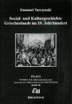 Sozial- und Kulturgeschichte Griechenlands im 19. Jahrhundert von Turczynski,  Emanuel