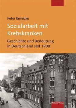 Sozialarbeit mit Krebskranken von Reinicke,  Peter