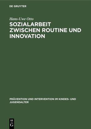 Sozialarbeit zwischen Routine und Innovation von Otto,  Hans-Uwe