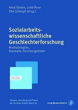 Sozialarbeitswissenschaftliche Geschlechterforschung von Kasten,  Anna, Rose,  Lotte, Schimpf,  Elke