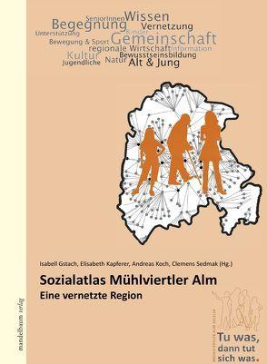 Sozialatlas Mühlviertler Alm von Gstach,  Isabell, Kapferer,  Elisabeth, Koch,  Andreas, Sedmak,  Clemens