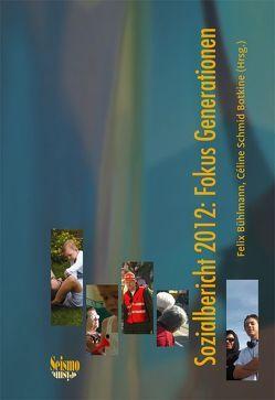 Sozialbericht 2012: Fokus Generationen von Bühlmann,  Felix, Farago,  Peter, Hoepflinger,  François, Joye,  Dominique, Levy,  René, Perrig-Chiello,  Pasqualina, Schmid-Botkine,  Céline, Suter,  Christian