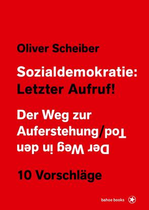 Sozialdemokratie: Letzter Aufruf! von Scheiber,  Oliver