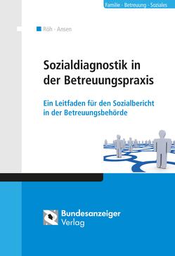 Sozialdiagnostik in der Betreuungspraxis von Ansen,  Harald, Röh,  Dieter