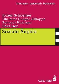 Soziale Ängste von Hilzinger,  Rebecca, Hunger-Schoppe,  Christina, Lieb,  Hans, Schweitzer,  Jochen