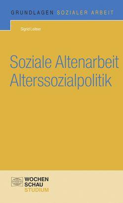 Soziale Altenarbeit Alterssozialpolitik von Leitner,  Sigrid