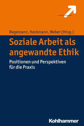 Soziale Arbeit als angewandte Ethik von Begemann,  Verena, Heckmann,  Friedrich, Weber,  Dieter