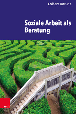 Soziale Arbeit als Beratung von Ortmann,  Karlheinz