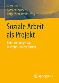 Soziale Arbeit als Projekt von Cloos,  Peter, Lochner,  Barbara, Schoneville,  Holger