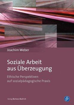 Soziale Arbeit aus Überzeugung von Weber,  Joachim