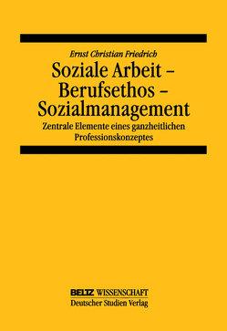 Soziale Arbeit – Berufsethos – Sozialmanagement von Friedrich,  Ernst Christian