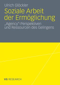 Soziale Arbeit der Ermöglichung von Glöckler,  Ulrich